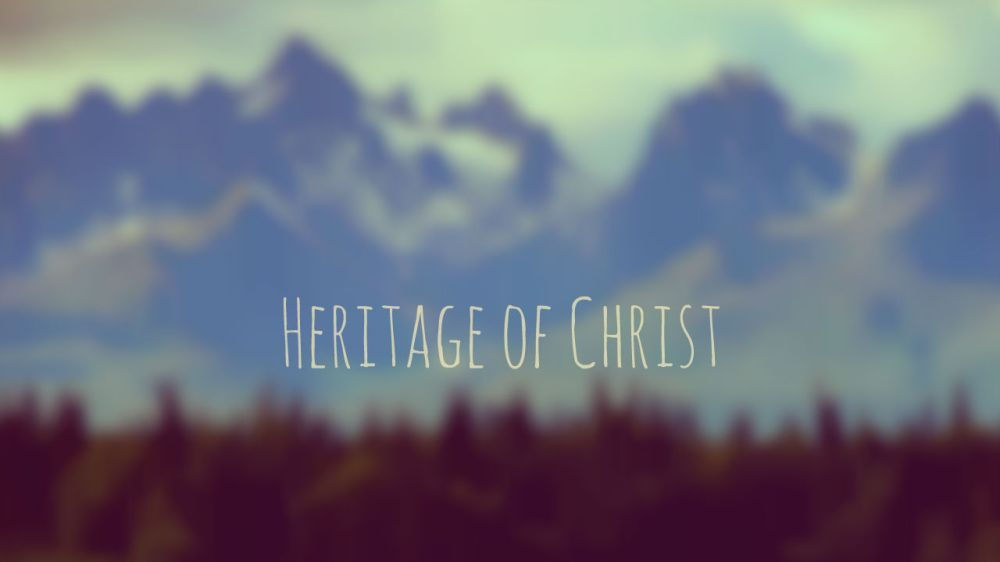 HERITAGE OF CHRIST
